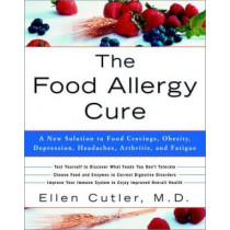 The Food Allergy Cure: A New Solution to Food Cravings,Obesity,Depression,Headaches,Arthritis,and Fatigue by Ellen Cutler, 9780609809006