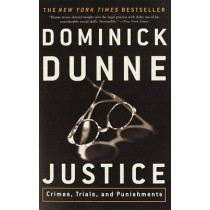 Justice: Crimes, Trials, and Punishments by Dominick Dunne, 9780609809631