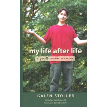 My Life After Life: A Posthumous Memoir by Galen Stoller, 9780615383071
