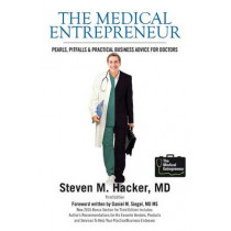 The Medical Entrepreneur: Pearls, Pitfalls and Practical Business Advice for Doctors (Third Edition) by Joseph C Kvedar M D, 9780615407135