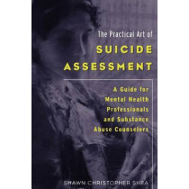 The Practical Art of Suicide Assessment: A Guide for Mental Health Professionals and Substance Abuse Counselors by Shawn Christopher Shea, 9780615455648