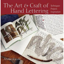 The Art and Craft of Hand Lettering: Techniques, Projects, Inspiration by Annie Cicale, 9780615466965