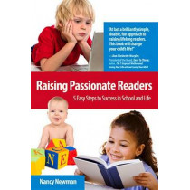 Raising Passionate Readers: 5 Easy Steps to Success in School and Life by Nancy Newman, 9780615847542