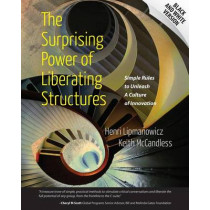 The Surprising Power of Liberating Structures: Simple Rules to Unleash A Culture of Innovation (Black and White Version) by Keith McCandless, 9780615975306