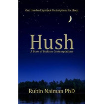 Hush: A Book of Bedtime Contemplations by Rubin Naiman Phd, 9780615979427