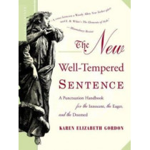 The New Well-Tempered Sentence: A Punctuation Handbook for the Innocent, the Eager, and the Doomed by Karen Elizabeth Gordon, 9780618382019