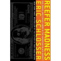 Reefer Madness: Sex, Drugs, and Cheap Labor in the American Black Market by Eric Schlosser, 9780618446704
