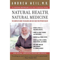 Natural Health, Natural Medicine: The Complete Guide to Wellness and Self-care for Optimum Health by Andrew T. Weil, 9780618479030