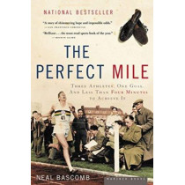 The Perfect Mile: Three Athletes, One Goal, and Less Than Four Minutes to Achieve It by Neal Bascomb, 9780618562091