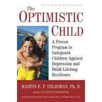 The Optimistic Child: A Proven Program to Safeguard Children Against Depression and Build Lifelong Resilience by Martin E. P. Seligman, 9780618918096