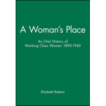 A Woman's Place: An Oral History of Working Class Women 1890-1940 by Elizabeth Roberts, 9780631147541