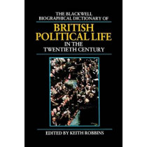 The Blackwell Biographical Dictionary of British Political Life in the Twentieth Century by Keith Robbins, 9780631157687