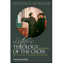 Luther's Theology of the Cross: Martin Luther's Theological Breakthrough by Alister E. McGrath, 9780631175490