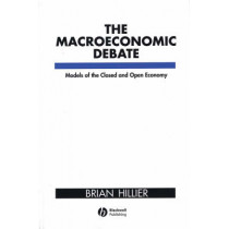 The Macroeconomic Debate: Models of the Closed and Open Economy by Brian Hillier, 9780631177586