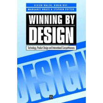 Winning By Design: Technology, Product Design and International Competitiveness by Vivien Walsh, 9780631185116