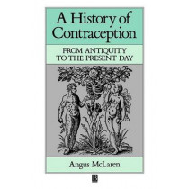 History of Contraception: From Antiquity to the Present Day by Angus McLaren, 9780631187295