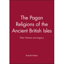The Pagan Religions of the Ancient British Isles: Their Nature and Legacy by Ronald Hutton, 9780631189466