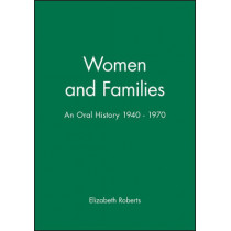 Women and Families: An Oral History 1940 - 1970 by Elizabeth Roberts, 9780631196136