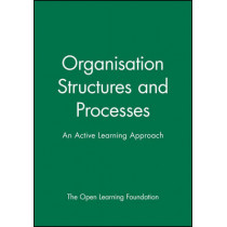 Organisation Structures and Processes: An Active Learning Approach by The Open Learning Foundation, 9780631196679