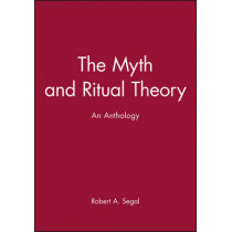 The Myth and Ritual Theory: An Anthology by Robert A. Segal, 9780631206804