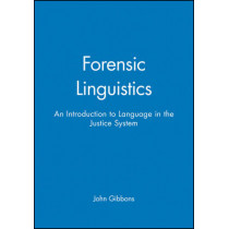 Forensic Linguistics: An Introduction to Language in the Justice System by John Gibbons, 9780631212461