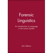Forensic Linguistics: An Introduction to Language in the Justice System by John Gibbons, 9780631212478