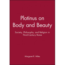Plotinus on Body and Beauty: Society, Philosophy, and Religion in Third-Century Rome by Margaret R. Miles, 9780631212751