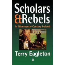 Scholars and Rebels: In Nineteenth-Century Ireland by Terry Eagleton, 9780631214458