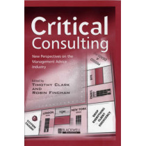 Critical Consulting: New Perspectives on the Management Advice Industry by Timothy Clark, 9780631218197