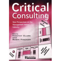 Critical Consulting: New Perspectives on the Management Advice Industry by Timothy Clark, 9780631218203