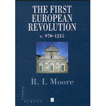 The First European Revolution: 970-1215 by Robert I. Moore, 9780631222774