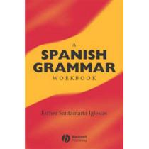A Spanish Grammar Workbook by Esther Santamaria Iglesias, 9780631228486