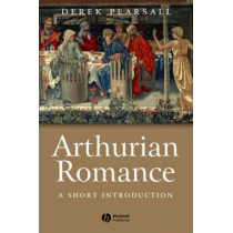 Arthurian Romance: A Short Introduction by Derek Pearsall, 9780631233206