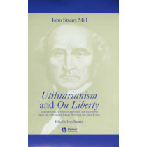 Utilitarianism and On Liberty: Including Mill's 'Essay on Bentham' and Selections from the Writings of Jeremy Bentham and John Austin by John Stuart Mill, 9780631233510