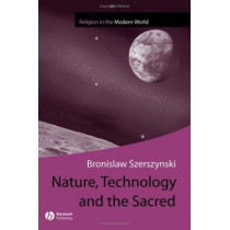 Nature, Technology and the Sacred by Bronislaw Szerszynski, 9780631236030