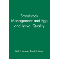 Broodstock Management and Egg and Larval Quality by Niall R. Bromage, 9780632035915
