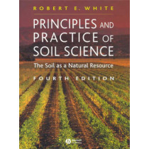 Principles and Practice of Soil Science: The Soil as a Natural Resource by Robert E. White, 9780632064557
