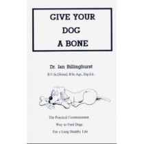 Give Your Dog a Bone: The Practical Commonsense Way to Feed Dogs by Ian Billinghurst, 9780646160283