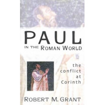 Paul in the Roman World: The Conflict at Corinth by Robert M. Grant, 9780664224523