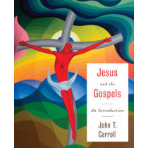 Jesus and the Gospels: An Introduction by John T. Carroll, 9780664239725