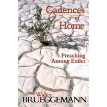 Cadences of Home: Preaching Among Exiles by Walter Brueggemann, 9780664257491
