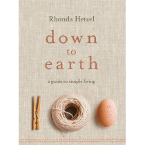 Down to Earth: A Guide to Simple Living by Rhonda Hetzel, 9780670075928