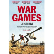 War Games: The Story of Aid and War in Modern Times by Linda Polman, 9780670919772