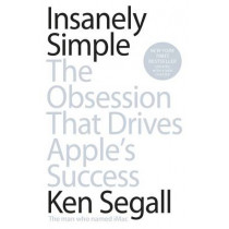 Insanely Simple: The Obsession That Drives Apple's Success by Ken Segall, 9780670921195
