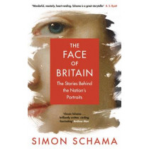 The Face of Britain: The Stories Behind the Nation's Portraits by Simon Schama, 9780670922307