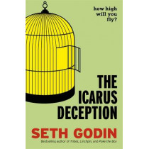 The Icarus Deception: How High Will You Fly? by Seth Godin, 9780670922925