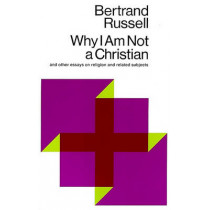 Why I am Not a Christian, and Other Essays on Religion and Related Subjects by Bertrand Russell, 9780671203238
