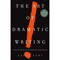 Art Of Dramatic Writing: Its Basis in the Creative Interpretation of Human Motives by Lajos Egri, 9780671213329
