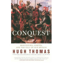 Conquest: Montezuma, Cortes, and the Fall of Old Mexico by Hugh Thomas, 9780671511043