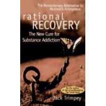 Rational Recovery: The New Cure for Substance Addiction by Jack Trimpey, 9780671528584